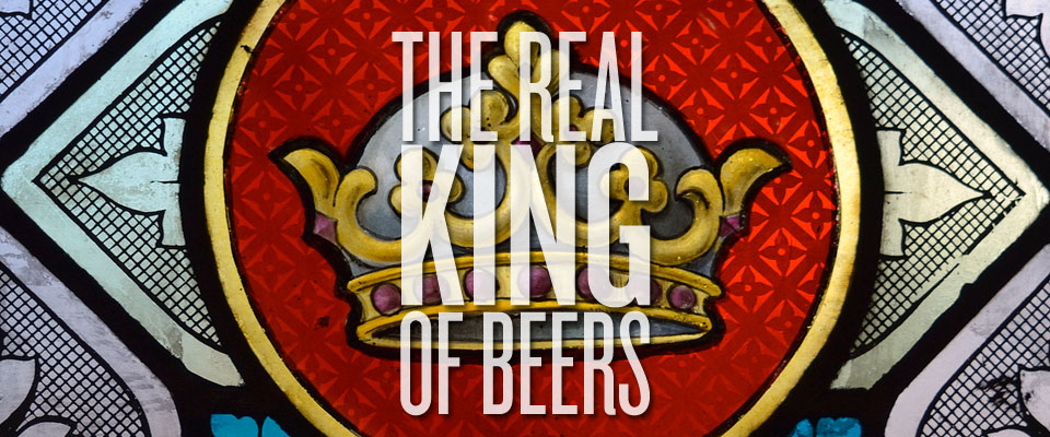 THE REAL KING OF BEERS